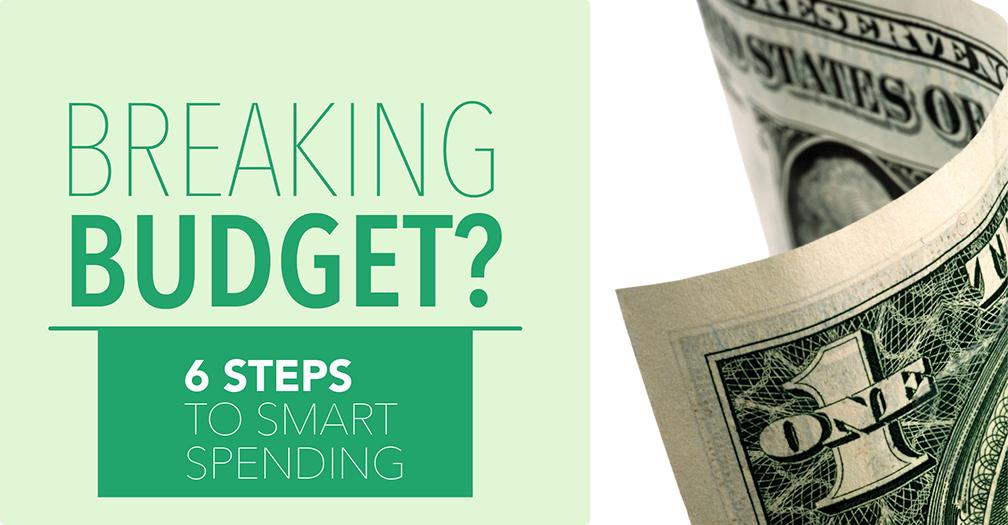 Breaking budget?: 6 steps to smart spending