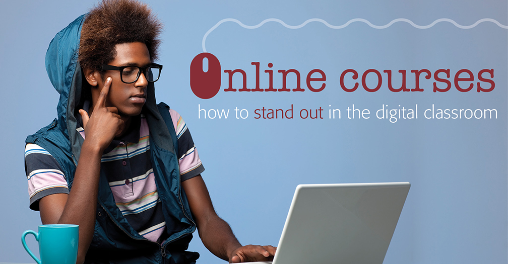 Online courses: How to stand out in the digital classroom