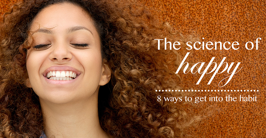 The science of happy: 8 ways to get into the habit