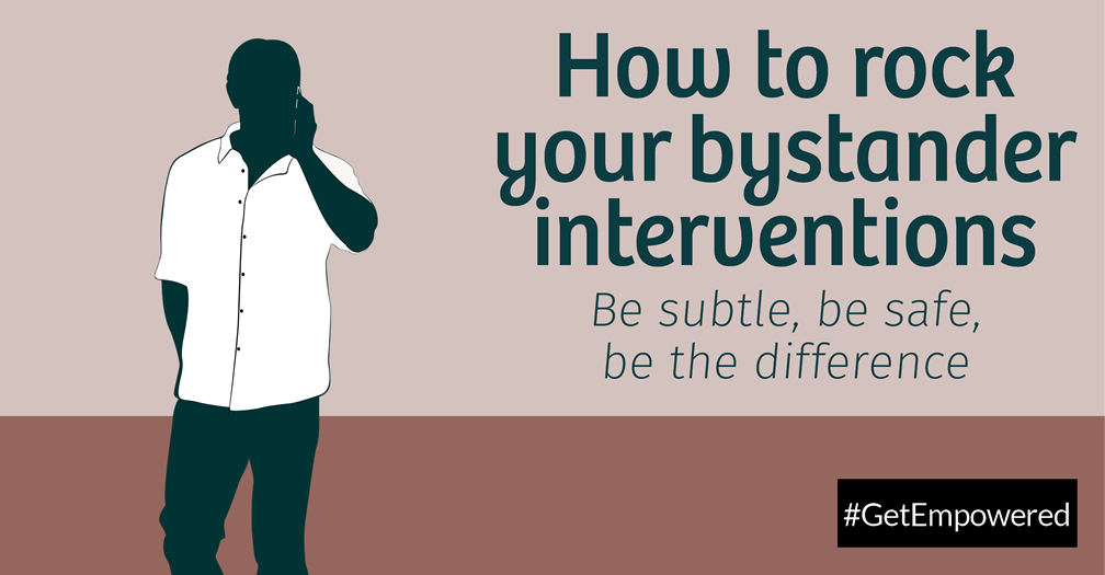 How to rock your bystander interventions: Be subtle, be safe, be the difference