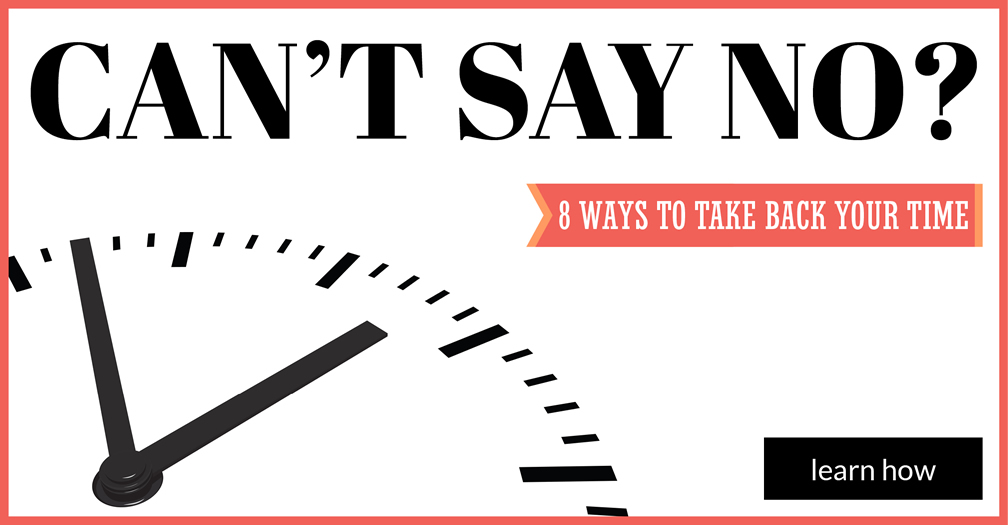 Can't say no?: 8 ways to take back your time