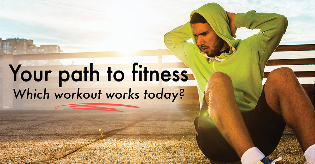 Your path to fitness: Which workout works today?