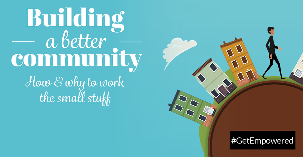 Building a better community: How and why to work the small stuff