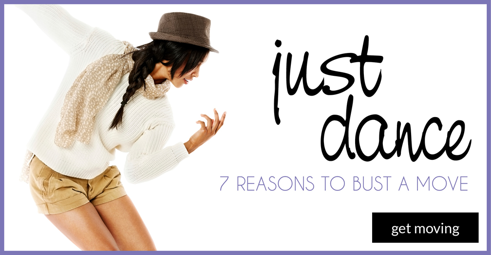 Just dance: 7 reasons to bust a move