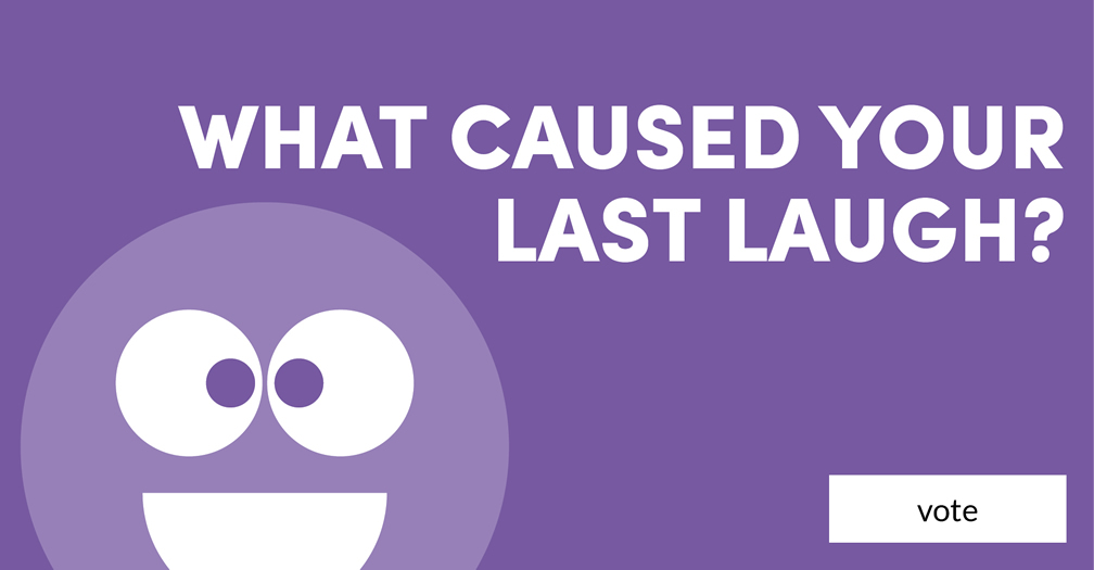 What caused your last laugh? Please share in this week's poll.