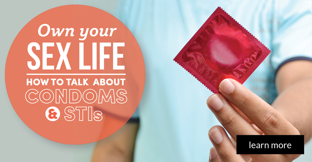 Own your sex life: How to talk about condoms and STIs