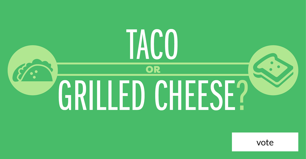 Taco or grilled cheese? Please share in this week's poll.