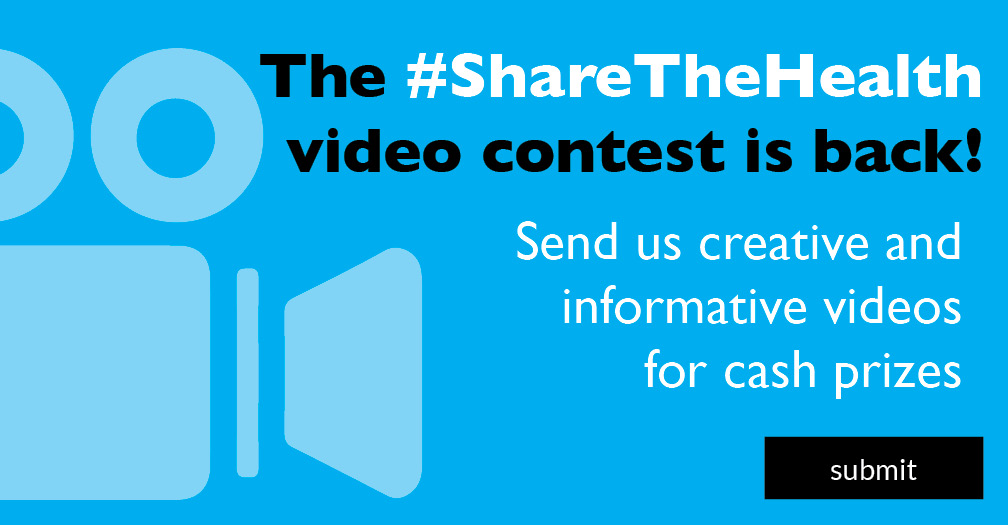 The #ShareTheHealth video contest is back! Send us creative and informative videos for cash prizes.