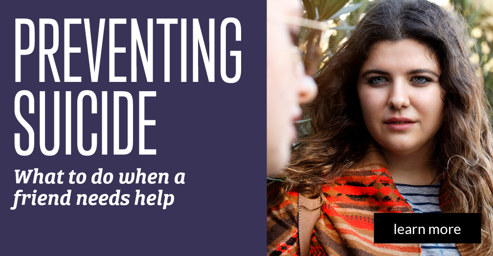 Preventing suicide: What to do when a friend needs help