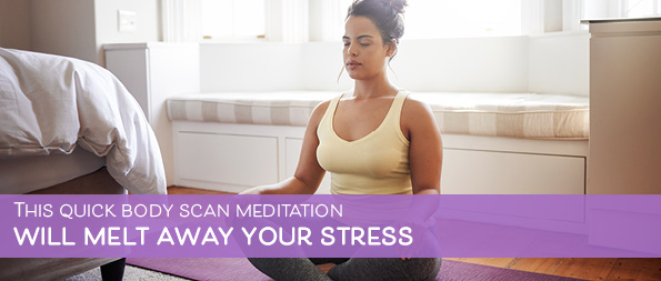 This quick body scan meditation will melt away your stress