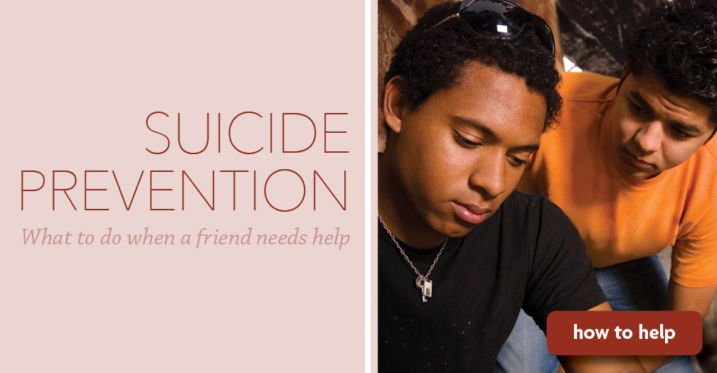 Suicide prevention: What to do when a friend needs help