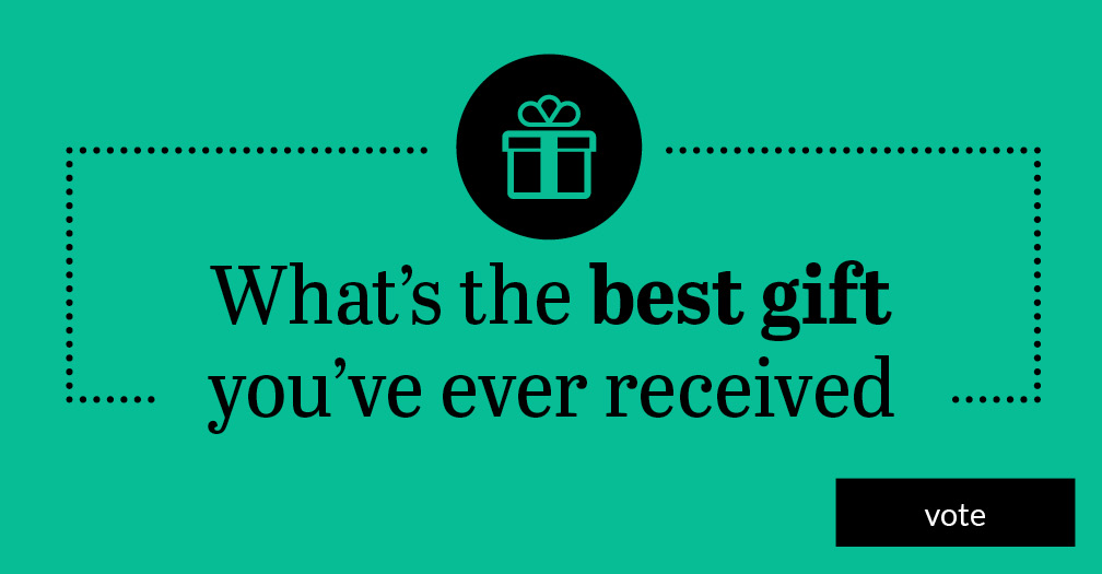 What's the best gift you've ever received? Vote in this week's poll.