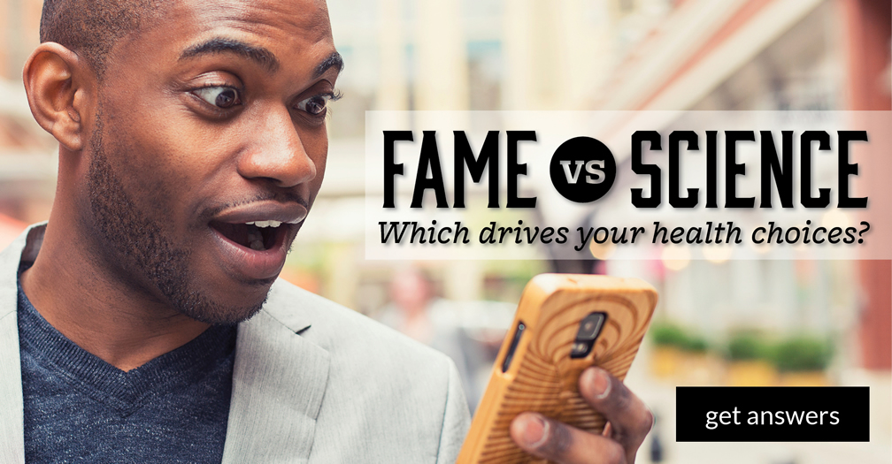 Fame vs. science: Which drives your health choices?