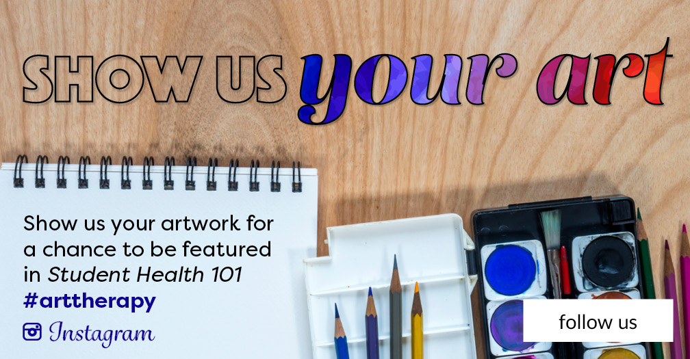 Show us your artwork for a chance to be featured in Student Health 101 #arttherapy