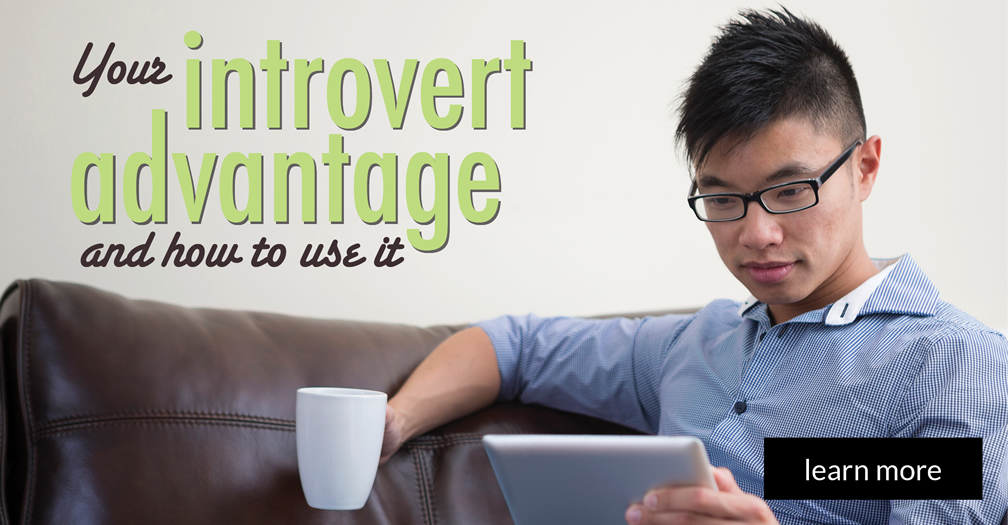 Your introvert advantage and how to use it