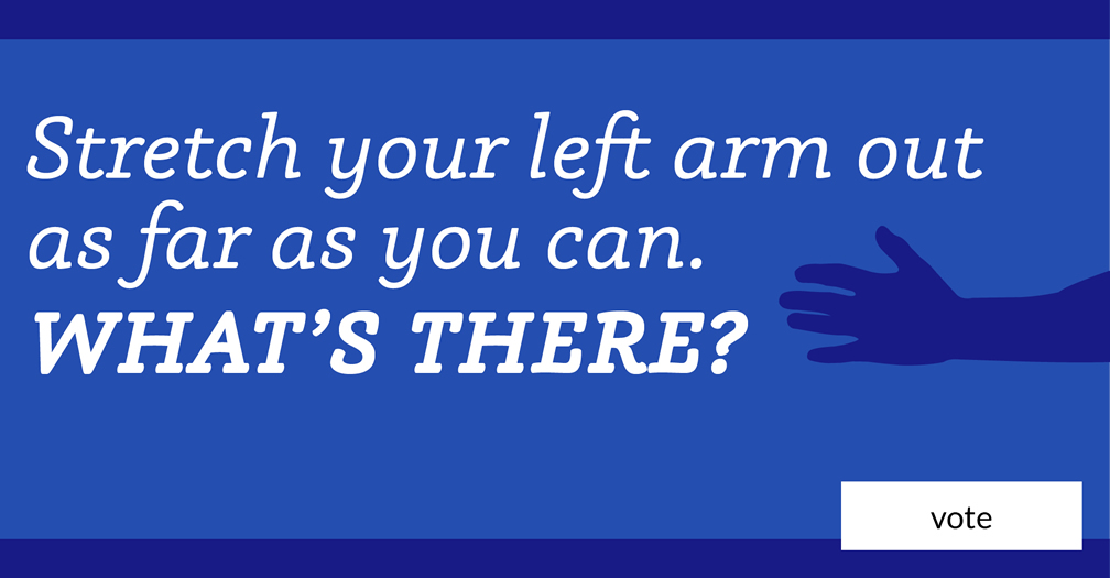 Stretch your left arm out as far as you can. What's there? Vote in this week's poll.