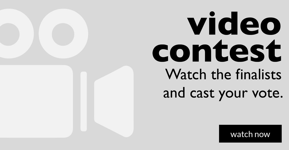 Video contest: Watch the finalists and cast your vote.