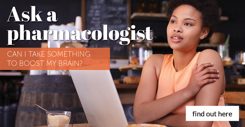 Ask a pharmacologist: Can I take something to boost my brain?