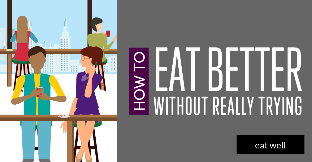 How to eat better without really trying