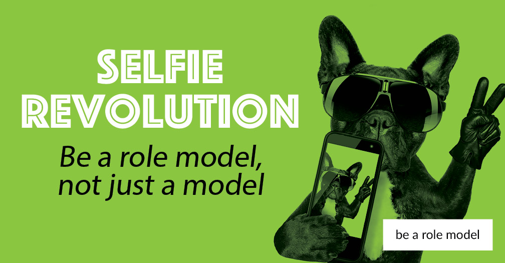 Selfie revolution: Be a role model, not just a model