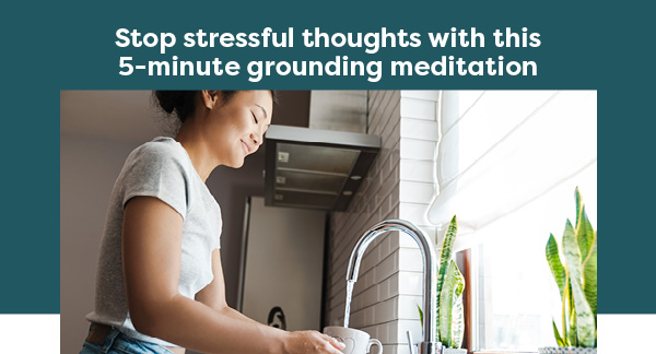 Stop stressful thoughts with this 5-minute grounding meditation