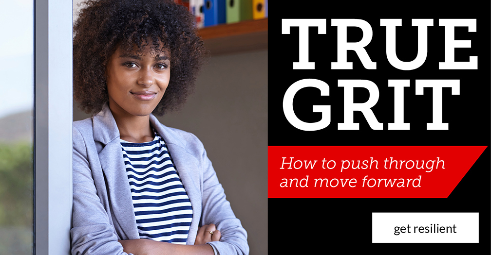 True grit: How to push through and move forward