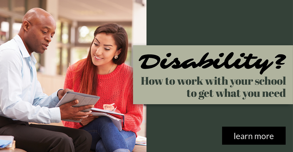 Disability?: How to work with your school to get what you need