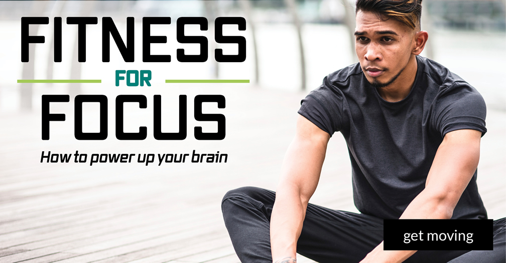 Fitness for focus: How to power up your brain