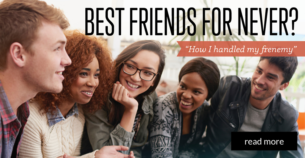 Best friends for never?: How I handled my frenemy