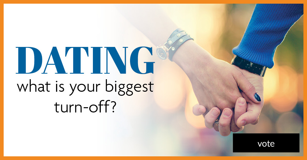 What's your biggest dating turn-off? Share in this week's poll.
