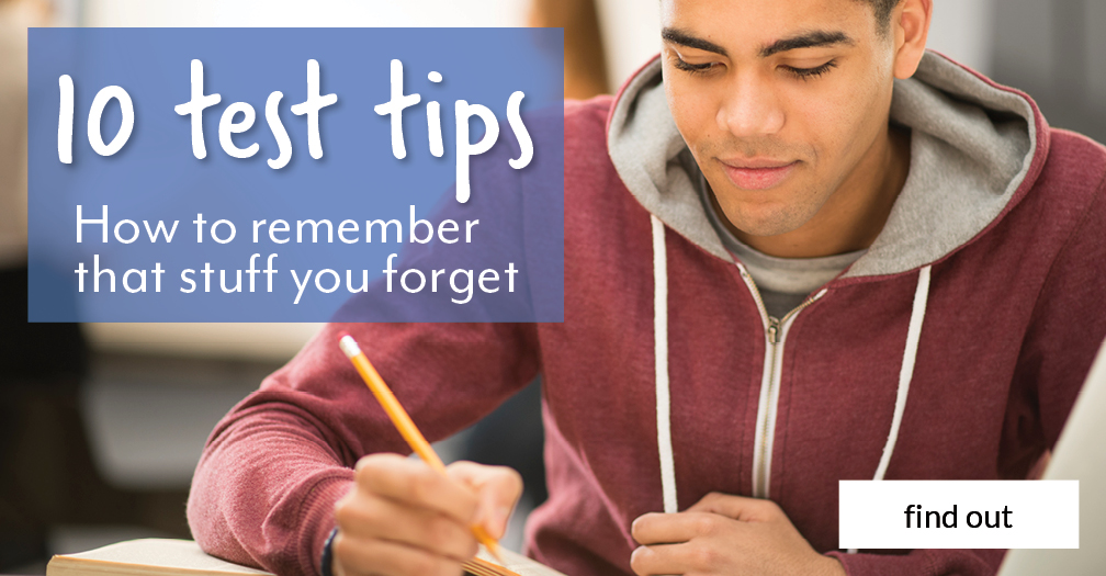 10 test tips: How to remember that stuff you forget