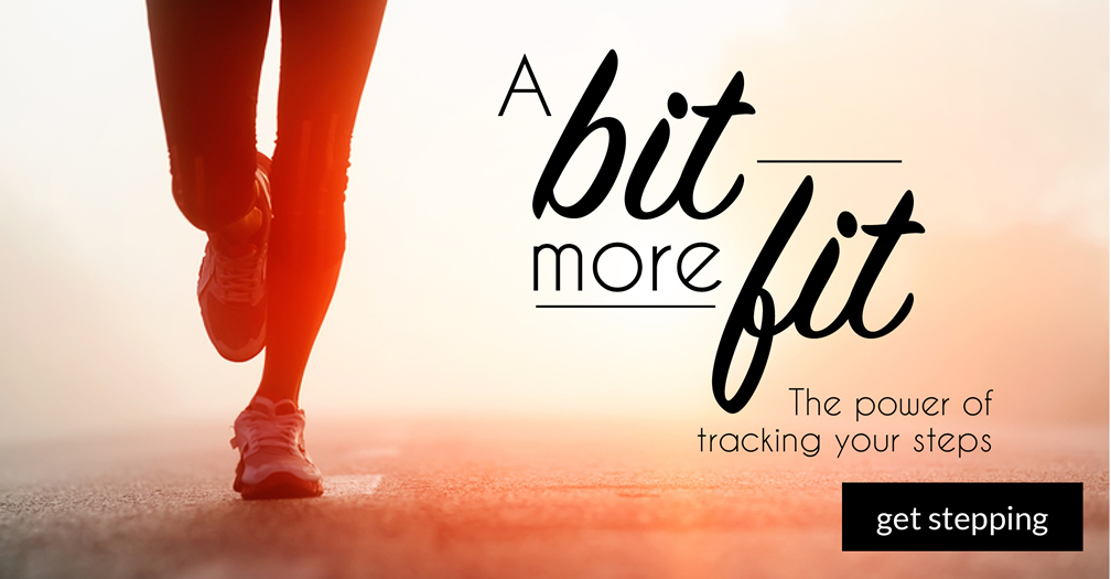 A bit more fit: The power of tracking your steps