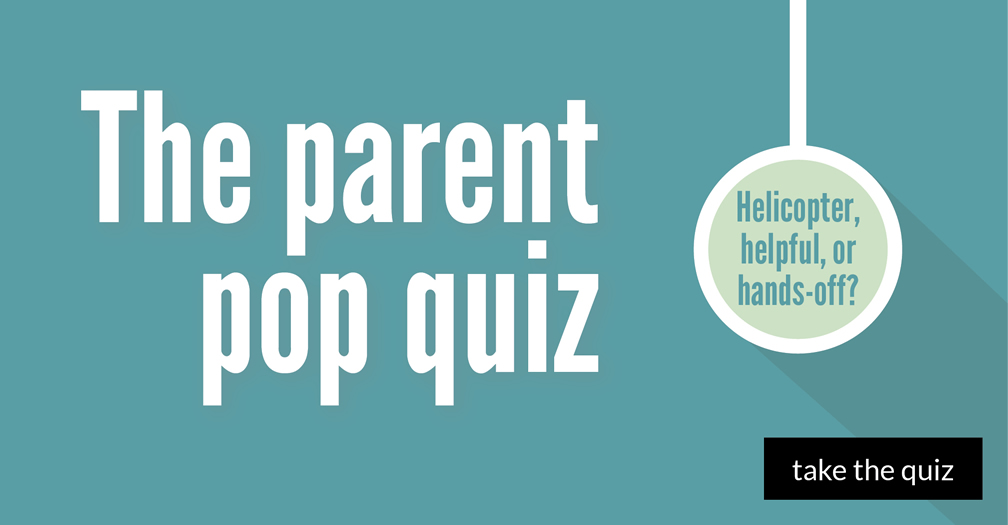 The parent pop quiz: Helicopter, helpful, or hands-off?