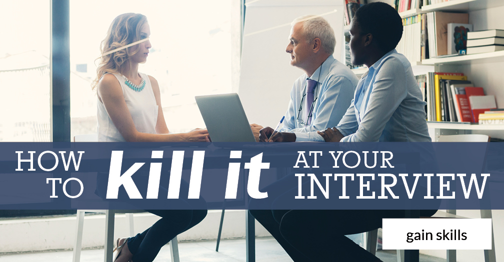 How to kill it at your interview
