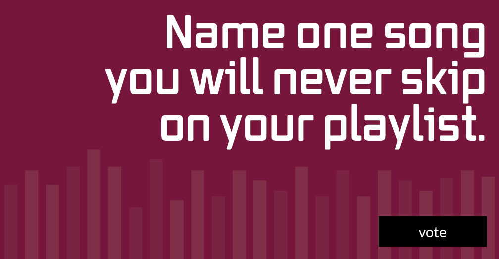 Name one song you will never skip on your playlist. Share in this week's poll.