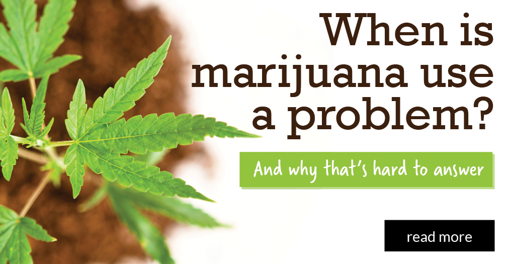 When is marijuana use a problem?: And why that's hard to answer