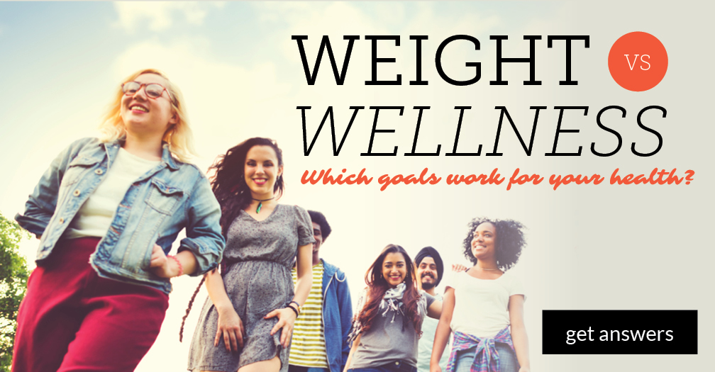 Weight vs. wellness: Which goals work for your health?