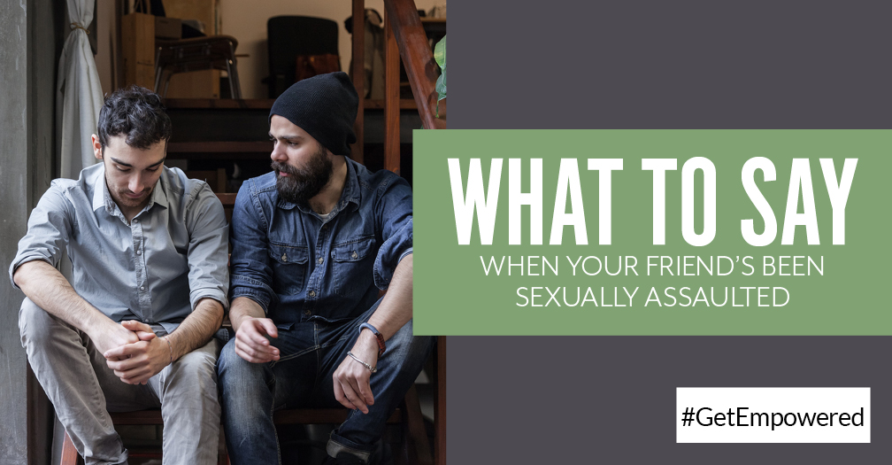 What to say when your friend's been sexually assaulted
