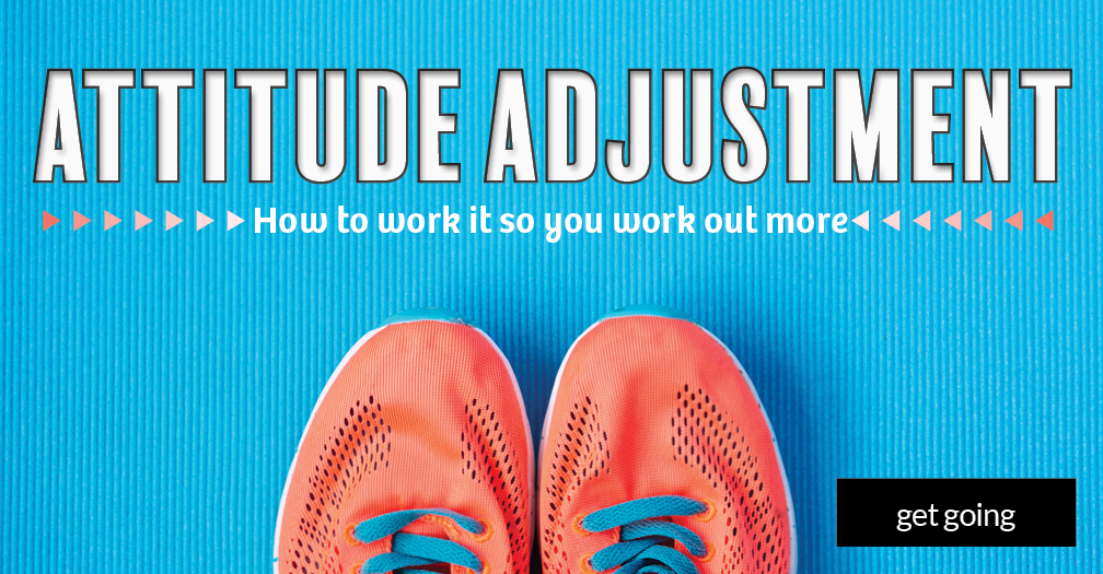 Attitude adjustment: How to work it so you work out more