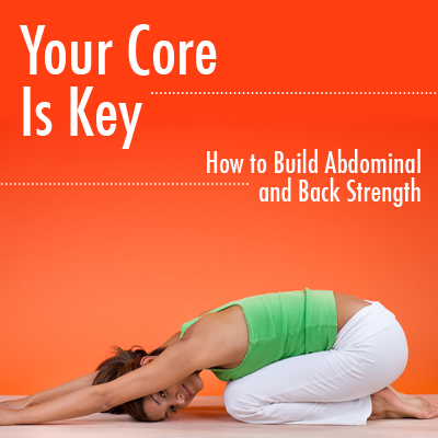 Your Core Is Key: How to build abdominal and back strength