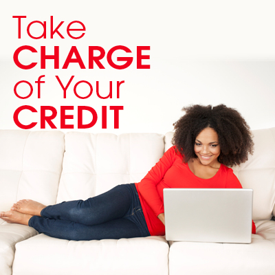 Take Charge of Your Credit: What it means and how to make it stronger