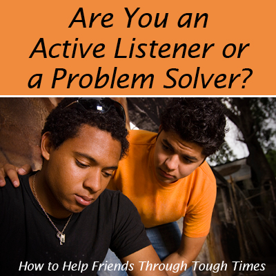 Active Listener or Problem Solver?: How to help friends through tough times