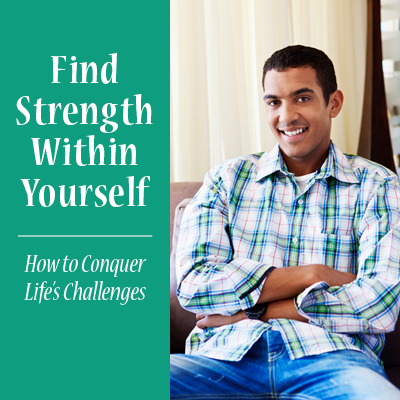 Find Strength Within Yourself: How to conquer life's challenges