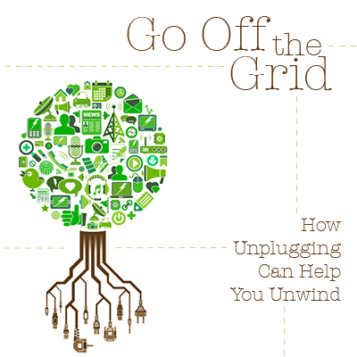 Go Off the Grid: How unplugging can help you unwind