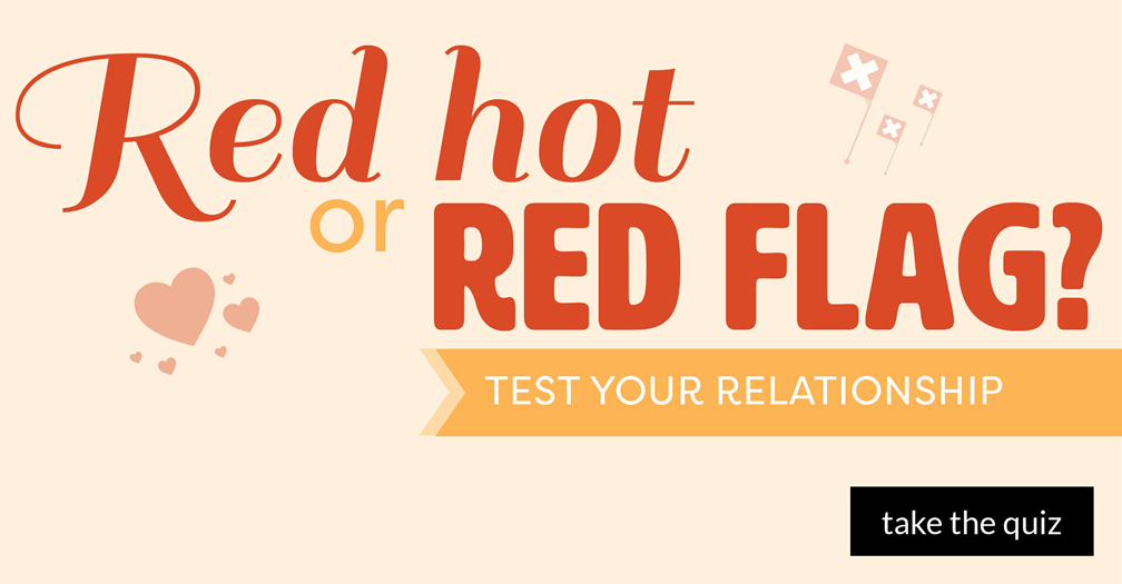 Red hot or red flag?: Test your relationship