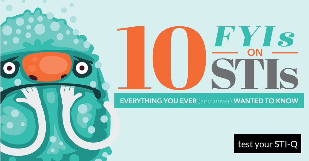 10 FYIs on STIs: Everything you ever (and never) wanted to know