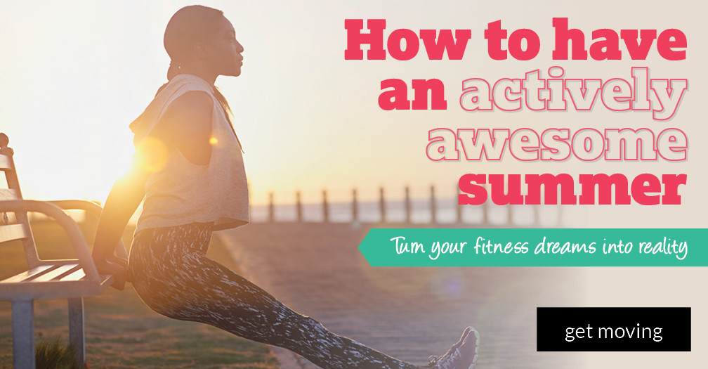 How to have an actively awesome summer: Turn your fitness dreams into reality