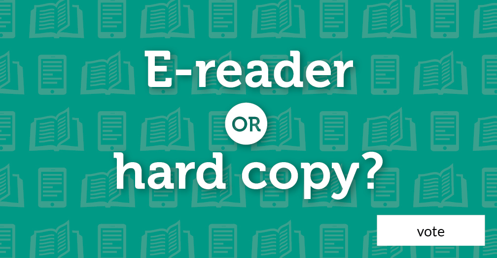 E-reader or hard copy? Vote in this week's poll.