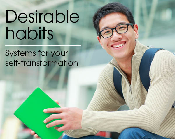 Desirable habits: Systems for your self-transformation