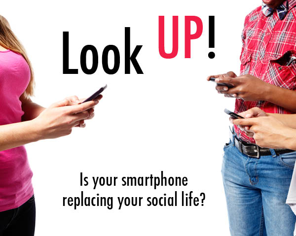 Look up!: Is your smartphone replacing your social life?